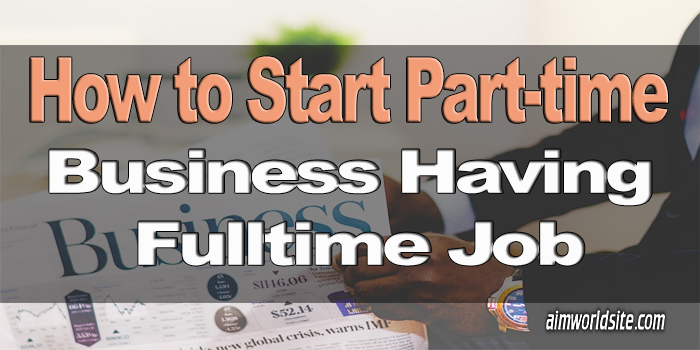 How to Start a Part-time Business While Having Full-time Job